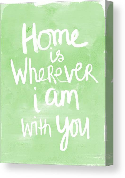 """Green canvas art print which says """"Home is wherever I am with you"""" by Linda Woods. Available to purchase from Fine Art America."""
